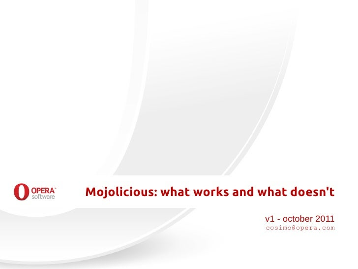 Mojolicious: what works and what doesnt                            v1 - october 2011                            cosimo@ope...