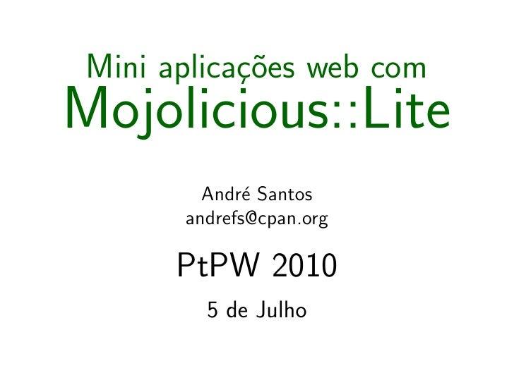 Mini aplicac˜es web com             ¸o Mojolicious::Lite          Andr´ Santos               e        andrefs@cpan.org    ...