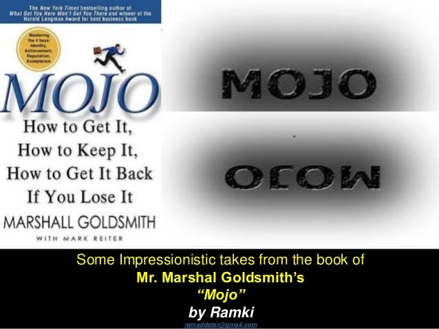 """Some Impressionistic takes from the book of Mr. Marshal Goldsmith's """"Mojo"""" by Ramki ramaddster@gmail.com"""
