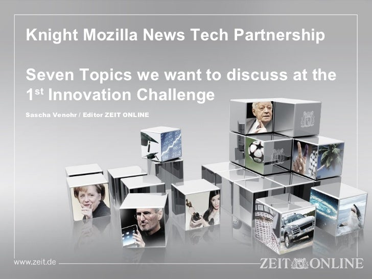 Knight Mozilla News Tech Partnership Seven Topics we want to discuss at the 1 st  Innovation Challenge Sascha Venohr / Edi...