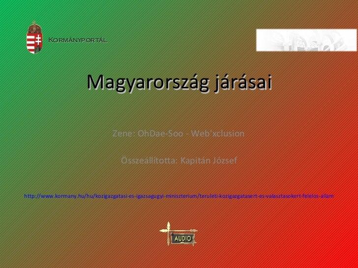 Magyarország járásai Összeállította: Kapitán József Zene: OhDae-Soo - Web'xclusion http://www.kormany.hu/hu/kozigazgatasi-...