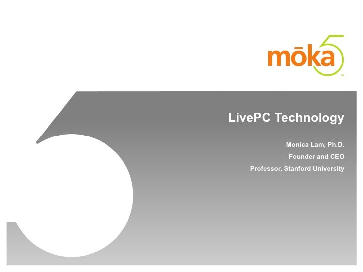 LivePC Technology Monica Lam, Ph.D. Founder and CEO Professor, Stanford University