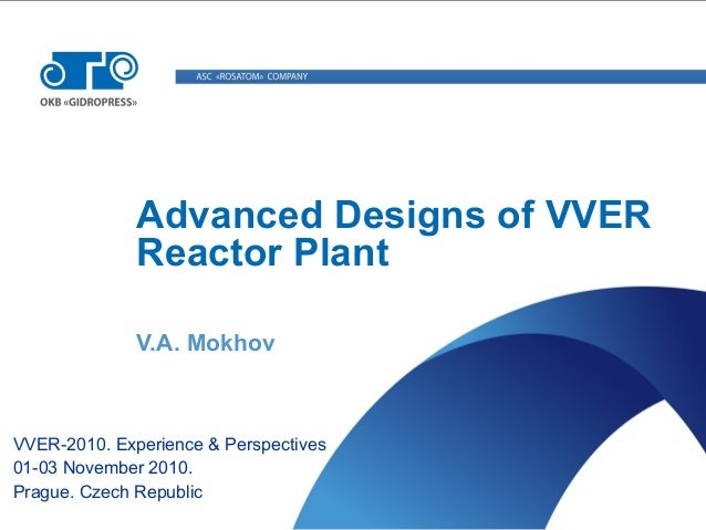 Advanced Designs of VVER Reactor Plant V.A. Mokhov VVER-2010. Experience & Perspectives 01-03 November 2010. Prague. Czech...