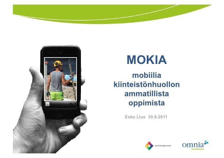 MOKIA      mobiiliakiinteistönhuollon   ammatillista     oppimista   Esko Lius 30.9.2011