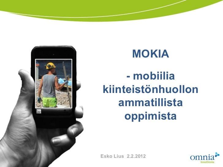 MOKIA     - mobiiliakiinteistönhuollon   ammatillista     oppimistaEsko Lius 2.2.2012