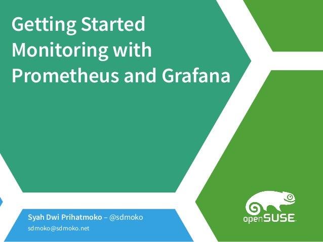 Getting Started Monitoring with Prometheus and Grafana Syah Dwi Prihatmoko – @sdmoko sdmoko@sdmoko.net