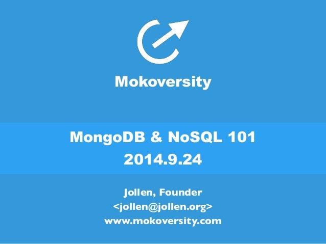 Mokoversity  MongoDB & NoSQL 101  2014.9.24  Jollen, Founder  <jollen@jollen.org>  www.mokoversity.com
