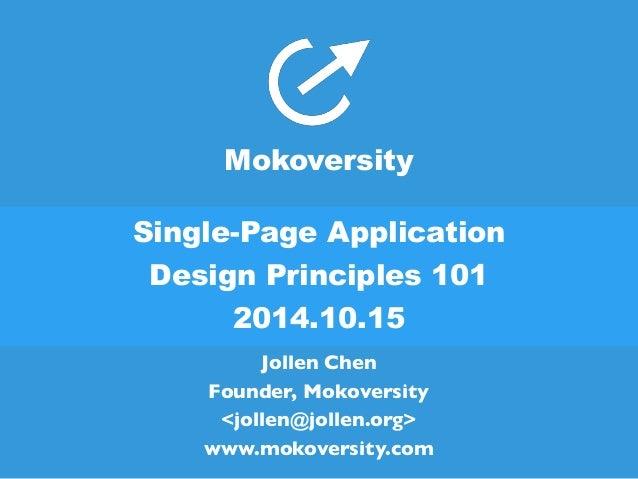 Mokoversity  Single-Page Application  Design Principles 101  2014.10.15  Jollen Chen  Founder, Mokoversity  <jollen@jollen...