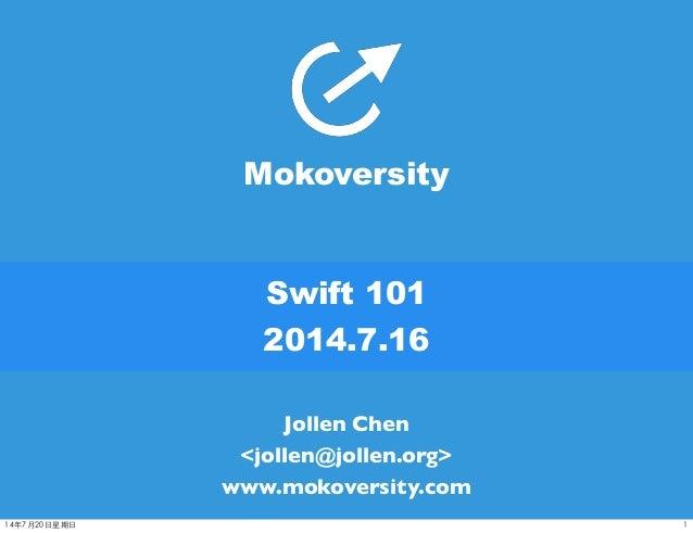 Swift 101 2014.7.16 Jollen Chen <jollen@jollen.org> www.mokoversity.com Mokoversity 114年7⽉月20⽇日星期⽇日