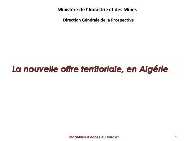 Modalités d'accès au foncier Ministère de l'Industrie et des Mines Direction Générale de la Prospective 1