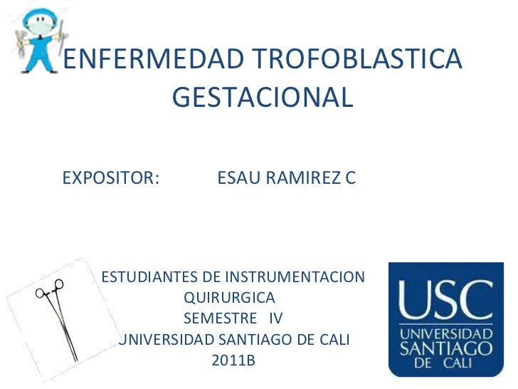 EXPOSITOR: ESAU RAMIREZ C ENFERMEDAD TROFOBLASTICA GESTACIONAL ESTUDIANTES DE INSTRUMENTACION QUIRURGICA  SEMESTRE  IV UNI...