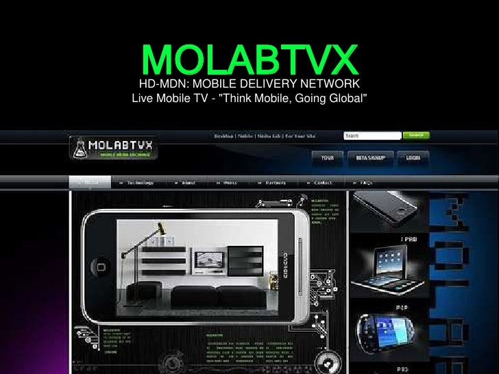 "MOLABTVX <br />HD-MDN: MOBILE DELIVERY NETWORK<br />Live Mobile TV - ""Think Mobile, Going Global""<br />"