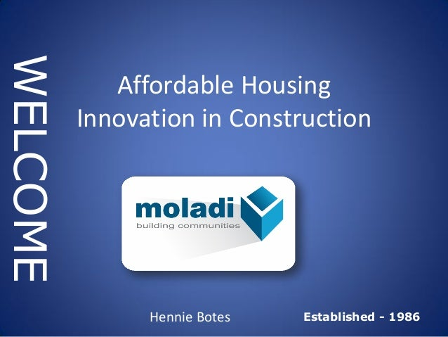 Established - 1986 WELCOME Hennie Botes Affordable Housing Innovation in Construction