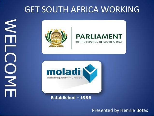 Established - 1986 WELCOME Presented by Hennie Botes GET SOUTH AFRICA WORKING