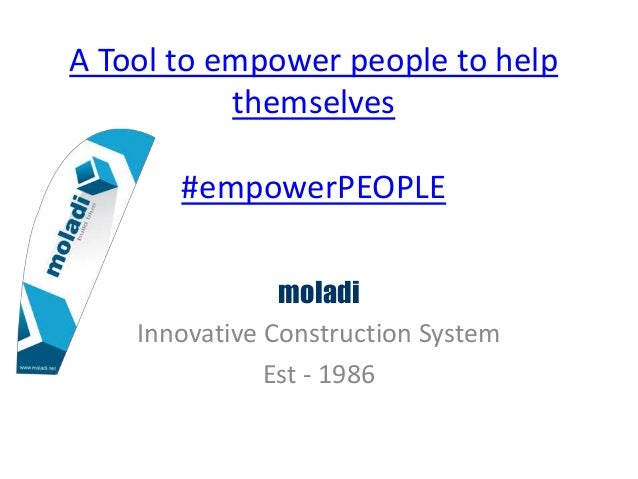 A Tool to empower people to help themselves #empowerPEOPLE moladi Innovative Construction System Est - 1986