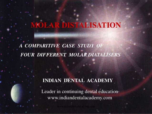 MOLAR DISTALISATION A COMPARITIVE CASE STUDY OF FOUR DIFFERENT MOLAR DIATALISERS www.indiandentalacademy.com INDIAN DENTAL...