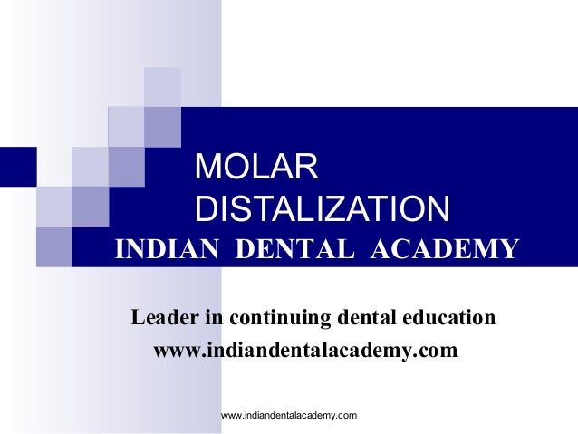 MOLAR DISTALIZATION INDIAN DENTAL ACADEMY Leader in continuing dental education www.indiandentalacademy.com www.indiandent...