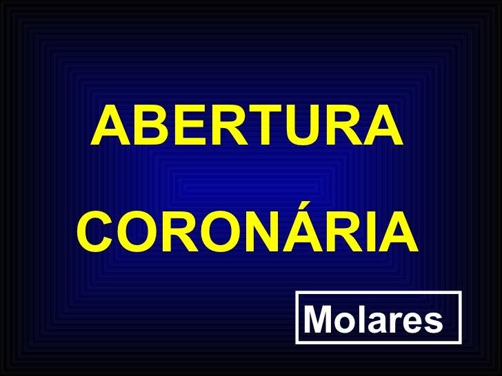 ABERTURA CORONÁRIA Molares