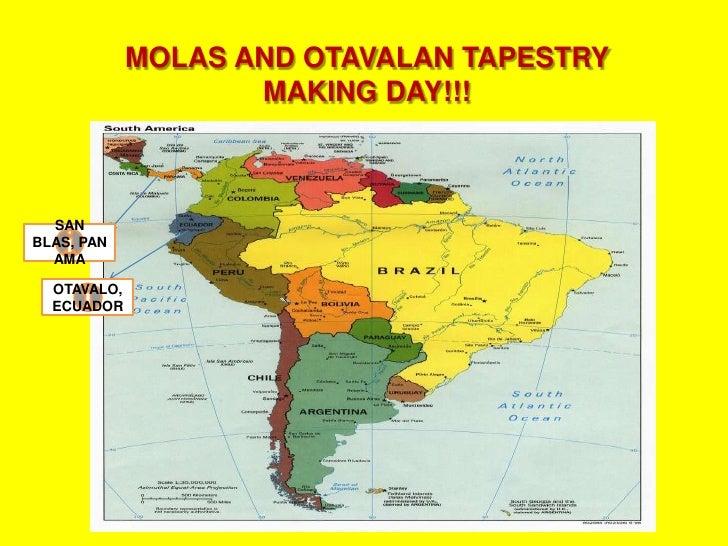 MOLAS AND OTAVALAN TAPESTRY MAKING DAY!!!<br />SAN BLAS, PANAMA<br />OTAVALO, ECUADOR<br />