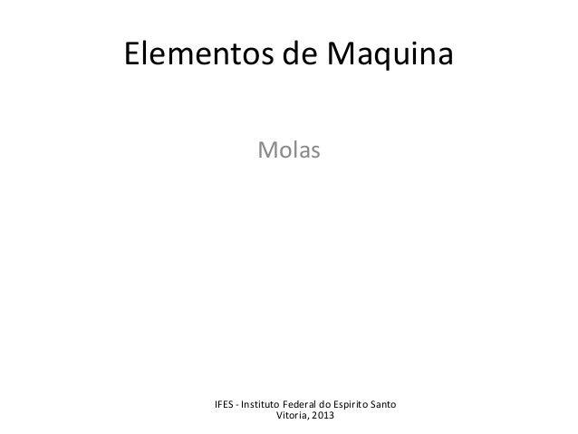 Elementos de Maquina Molas IFES - Instituto Federal do Espirito Santo Vitoria, 2013