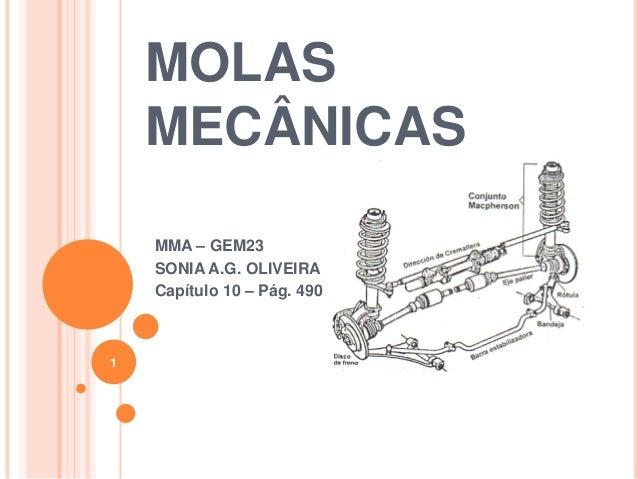 MOLAS MECÂNICAS MMA – GEM23 SONIA A.G. OLIVEIRA Capítulo 10 – Pág. 490 1