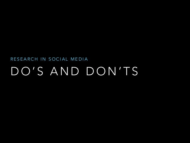 RESEARCH IN SOCIAL MEDIA  DO'S AND DON'TS