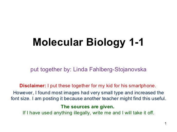 Molecular Biology 1-1         put together by: Linda Fahlberg-Stojanovska    Disclaimer: I put these together for my kid f...