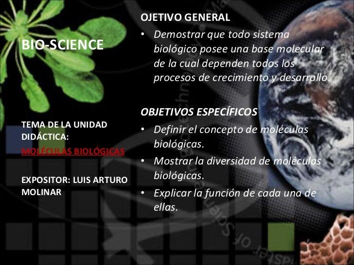 BIO-SCIENCE <ul><li>OJETIVO GENERAL </li></ul><ul><li>Demostrar que todo sistema biológico posee una base molecular de la ...