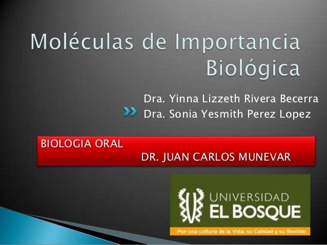 Dra. Yinna Lizzeth Rivera Becerra                Dra. Sonia Yesmith Perez LopezBIOLOGIA ORAL                DR. JUAN CARLO...