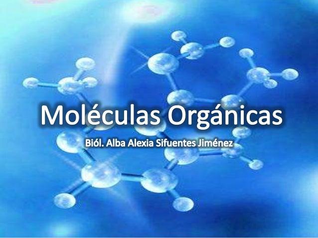 Se denominan así ya que se creía que sólo los organismos vivos podían sintetizarlas.Todas contienen C.Compuestas de C, H, ...