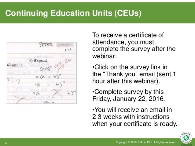 Continuing Education Units (CEUs) To receive a certificate of attendance, you must complete the survey after the webinar: ...