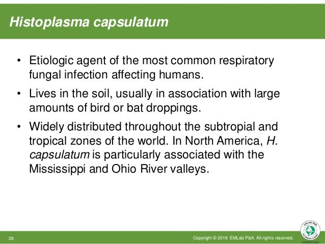 Histoplasma capsulatum Copyright © 2016 EMLab P&K. All rights reserved.26 • Etiologic agent of the most common respiratory...
