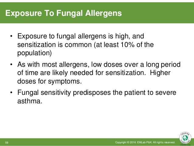 Exposure To Fungal Allergens Copyright © 2016 EMLab P&K. All rights reserved.59 • Exposure to fungal allergens is high, an...