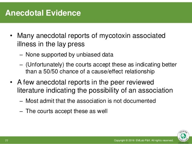 Anecdotal Evidence Copyright © 2016 EMLab P&K. All rights reserved.77 • Many anecdotal reports of mycotoxin associated ill...