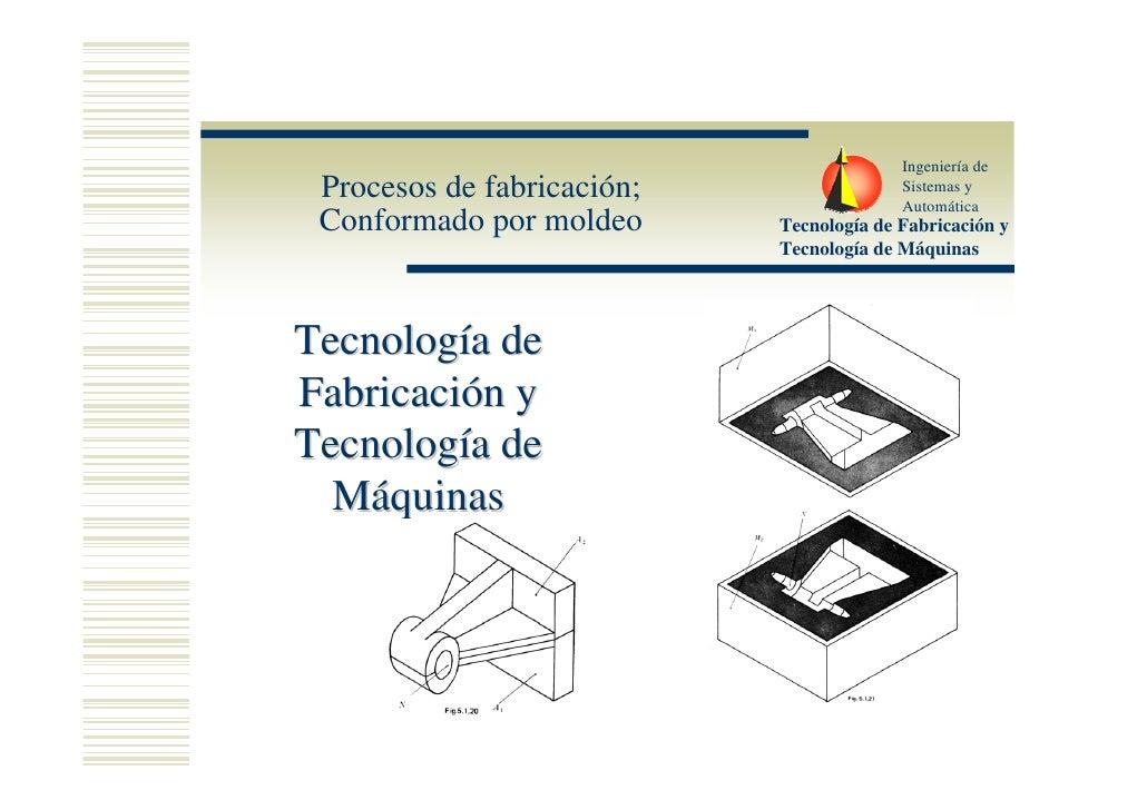 Ingeniería de Procesos de fabricación;                 Sistemas y                                          Automática Conf...