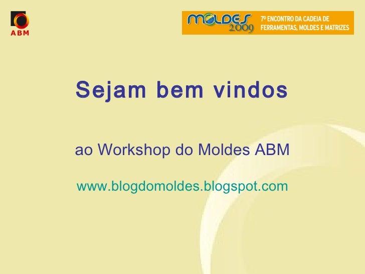 Sejam bem vindos ao Workshop do Moldes ABM www.blogdomoldes.blogspot.com