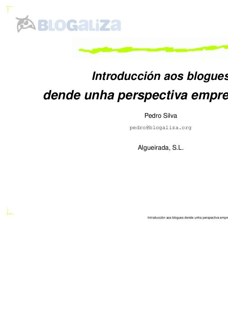 Introducción aos bloguesdende unha perspectiva emprendedora                 Pedro Silva             pedro@blogaliza.org   ...