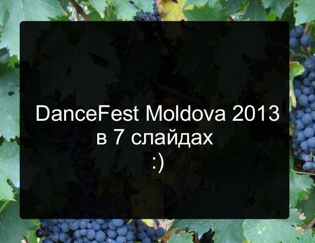 DanceFest Moldova 2013 в 7 слайдах :)