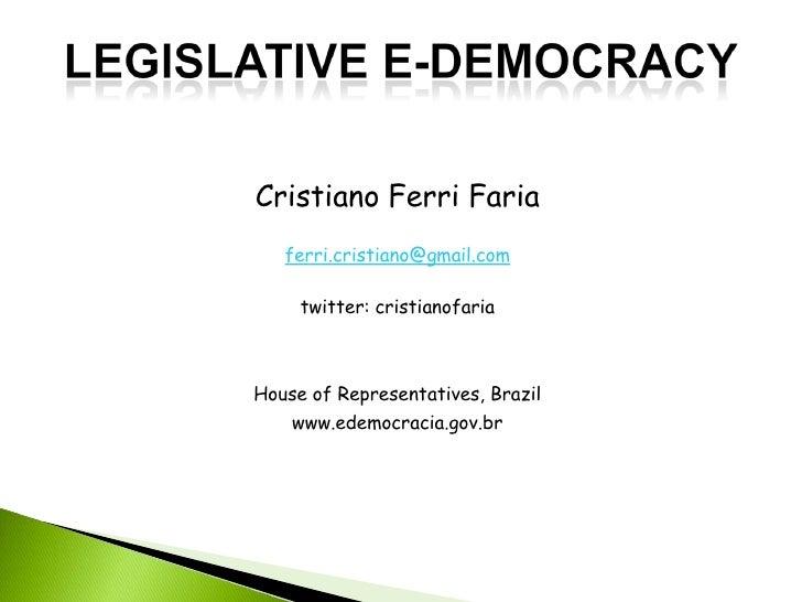 Cristiano Ferri Faria   ferri.cristiano@gmail.com     twitter: cristianofariaHouse of Representatives, Brazil    www.edemo...