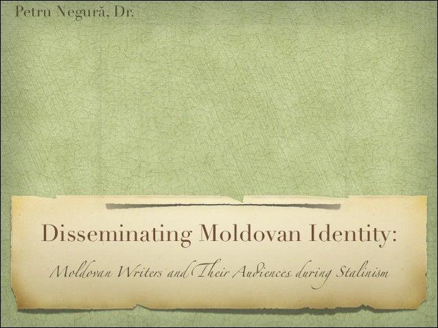 "Disseminating Moldovan Identity: Moldovan W!ters and ""eir Au#ences du!ng Stalin%m Petru Negură, Dr."