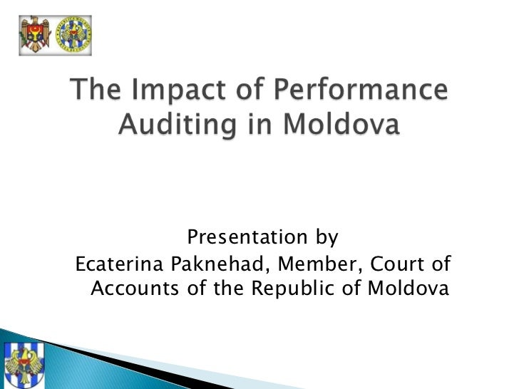 The Impact of Performance Auditing in Moldova<br />Presentation by<br />Ecaterina Paknehad, Member, Court of Accounts of t...