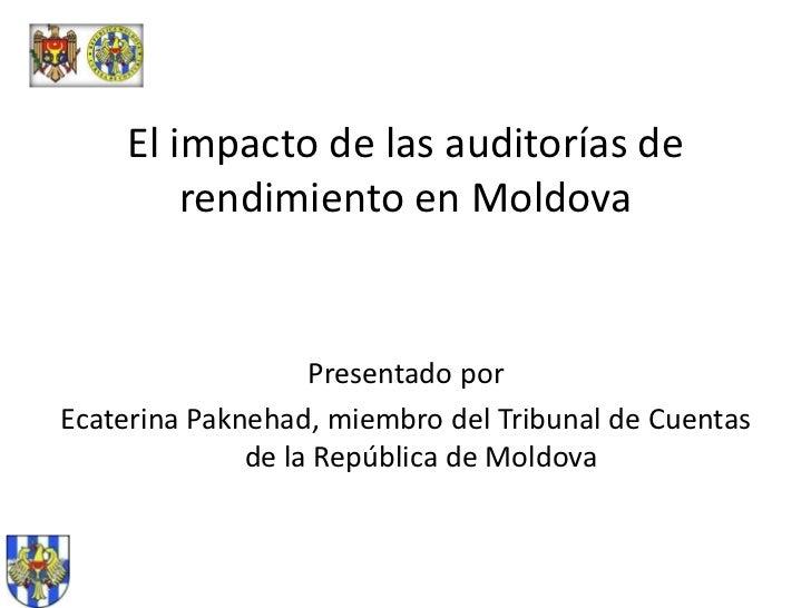 El impacto de las auditorías de rendimiento en Moldova<br />Presentado por<br />Ecaterina Paknehad, miembro del Tribunal d...