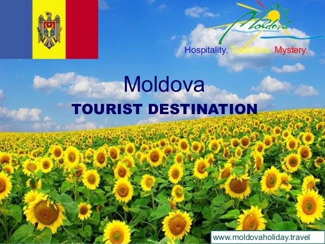 Moldova TOURIST DESTINATION Hospitality. Traditions. Mystery. www.moldovaholiday.travel