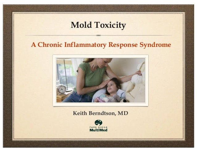 Mold Toxicity A Chronic Inflammatory Response Syndrome  Keith Berndtson, MD