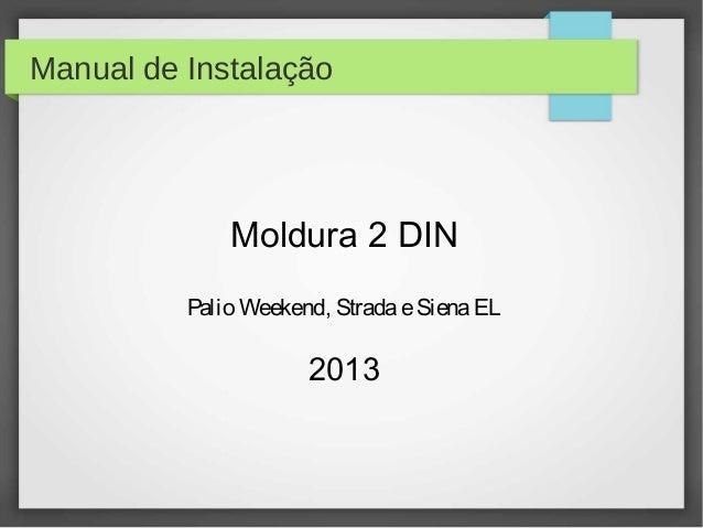 Manual de Instalação Moldura 2 DIN Palio Weekend, StradaeSienaEL 2013