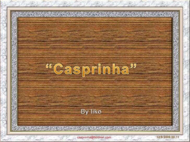 """""""Casprinha""""<br />Byliko<br />11/09/2009 18:51<br />casprinha@hotmail.com<br />"""