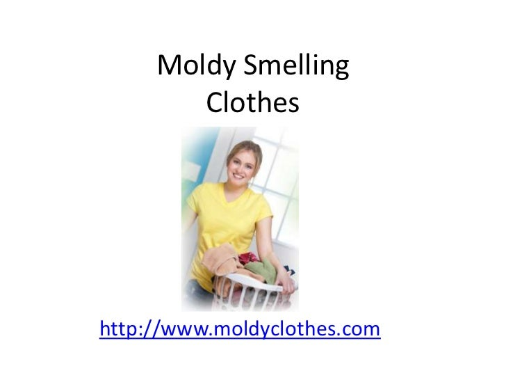 Moldy Smelling Clothes<br />http://www.moldyclothes.com<br />