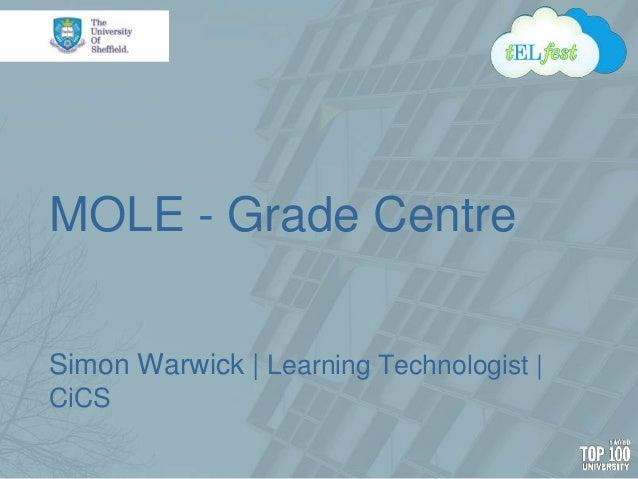 MOLE - Grade Centre Simon Warwick | Learning Technologist | CiCS