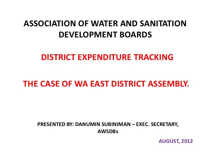 ASSOCIATION OF WATER AND SANITATION       DEVELOPMENT BOARDS    DISTRICT EXPENDITURE TRACKINGTHE CASE OF WA EAST DISTRICT ...