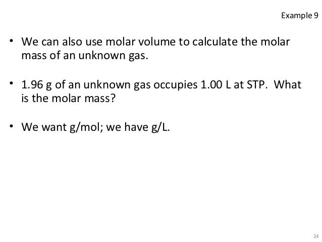 determination of the molar mass of an unknown gas from the gas density When you calculate the molar mass of a gas using the periodic table, this gives you the weight of one mole of that gas, which would have a volume of.